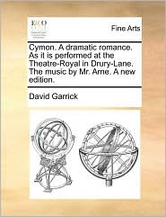 Cymon. A dramatic romance. As it is performed at the Theatre-Royal in Drury-Lane. The music by Mr. Arne. A new edition. - David Garrick