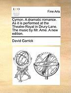 Cymon. a Dramatic Romance. as It Is Performed at the Theatre-Royal in Drury-Lane. the Music by Mr. Arne. a New Edition.
