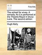 The School for Wives. a Comedy. as It Is Performed at the Theatre-Royal in Drury-Lane. the Second Edition.
