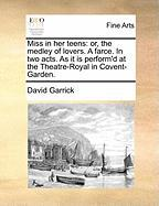 Miss in Her Teens: Or, the Medley of Lovers. a Farce. in Two Acts. as It Is Perform'd at the Theatre-Royal in Covent-Garden.