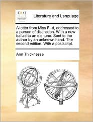 A letter from Miss F--d, addressed to a person of distinction. With a new ballad to an old tune. Sent to the author by an unknown hand. The second edition. With a postscript. - Ann Thicknesse
