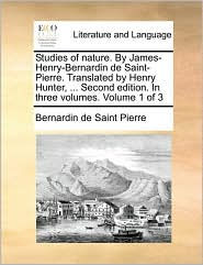 Studies of Nature. by James-Henry-Bernardin de Saint-Pierre. Translated by Henry Hunter, ... Second Edition. in Three Volumes. Volume 1 of 3