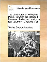 The adventures of Peregrine Pickle. In which are included, Memoirs of a lady of quality. In four volumes. . Volume 1 of 4 - Tobias George Smollett