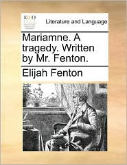 Mariamne. A tragedy. Written by Mr. Fenton. - Elijah Fenton
