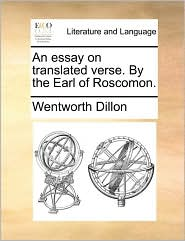 An essay on translated verse. By the Earl of Roscomon. - Wentworth Dillon