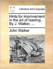 Hints for improvement in the art of reading. By J. Walker, ... - John Walker