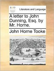 A letter to John Dunning, Esq. by Mr. Horne. - John Horne Tooke