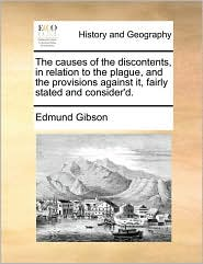 The causes of the discontents, in relation to the plague, and the provisions against it, fairly stated and consider'd. - Edmund Gibson
