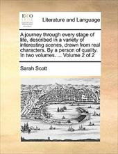 A   Journey Through Every Stage of Life, Described in a Variety of Interesting Scenes, Drawn from Real Characters. by a Person of - Scott, Sarah