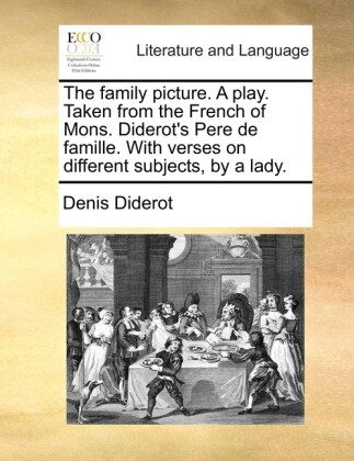 The family picture. A play. Taken from the French of Mons. Diderot´s Pere de famille. With verses on different subjects, by a lady. als Taschenbuc... - Gale ECCO, Print Editions