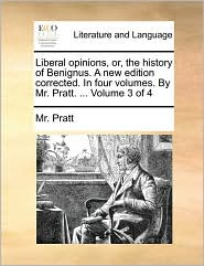 Liberal opinions, or, the history of Benignus. A new edition corrected. In four volumes. By Mr. Pratt. ... Volume 3 of 4