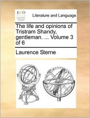 The life and opinions of Tristram Shandy, gentleman. . Volume 3 of 6