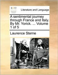 A sentimental journey through France and Italy. By Mr. Yorick. . Volume 1 of 5 - Laurence Sterne