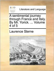 A sentimental journey through France and Italy. By Mr. Yorick. . Volume 4 of 5 - Laurence Sterne
