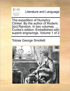 The expedition of Humphry Clinker. By the author of Roderic [sic] Random. In two volumes. . Cooke's edition. Embellished with superb engravings. Volume 1 of 2 - Tobias George Smollett