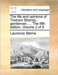 The Life and Opinions of Tristram Shandy, Gentleman. ... the Fifth Edition. Volume 2 of 9