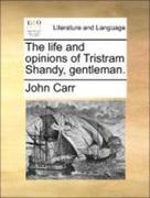 Carr, John: The life and opinions of Tristram Shandy, gentleman.