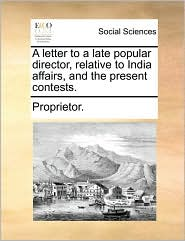 A Letter to a Late Popular Director, Relative to India Affairs, and the Present Contests.