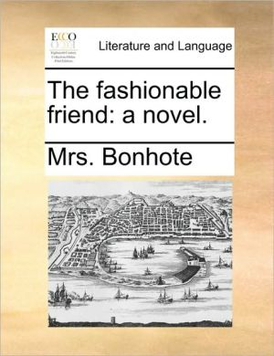 The fashionable friend: a novel. - Mrs. Bonhote