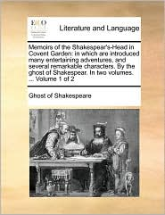 Memoirs of the Shakespear's-Head in Covent Garden: in which are introduced many entertaining adventures, and several remarkable characters. By the ghost of Shakespear. In two volumes. ... Volume 1 of 2 - Ghost of Shakespeare