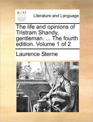 The life and opinions of Tristram Shandy, gentleman. . The fourth edition. Volume 1 of 2 - Laurence Sterne