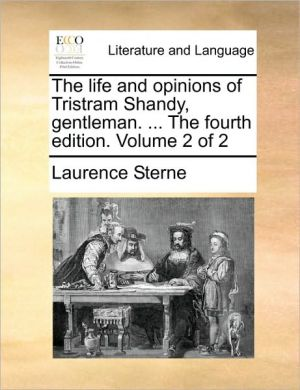 The life and opinions of Tristram Shandy, gentleman. . The fourth edition. Volume 2 of 2 - Laurence Sterne