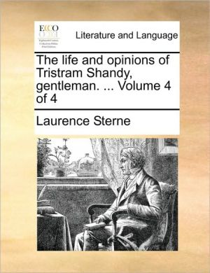 The life and opinions of Tristram Shandy, gentleman. . Volume 4 of 4 - Laurence Sterne