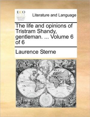 The life and opinions of Tristram Shandy, gentleman. . Volume 6 of 6 - Laurence Sterne