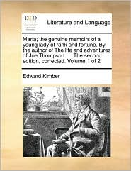 Maria; the genuine memoirs of a young lady of rank and fortune. By the author of The life and adventures of Joe Thompson. ... The second edition, corrected. Volume 1 of 2 - Edward Kimber