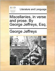 Miscellanies, in verse and prose. By George Jeffreys, Esq. - George Jeffreys