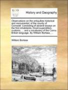 Borlase, William: Observations on the antiquities historical and monumental, of the county of Cornwall. Consisting of several essays on the first inhabitants, Druid-superstition, customs, ... and a vocabulary of the Cornu-British language. By William