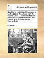 Quintilian's Institutes of the Orator. in Twelve Books. Translated from the Original Latin, ... and Illustrated with Critical and Explanatory Notes, b