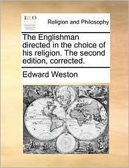 The Englishman directed in the choice of his religion. The second edition, corrected. - Edward Weston