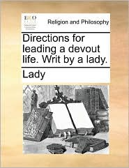 Directions for leading a devout life. Writ by a lady.