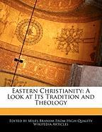 Eastern Christianity: A Look at Its Tradition and Theology