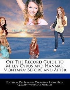 Off the Record Guide to Miley Cyrus and Hannah Montana: Before and After - Zarrabian, Ibrahim Zarrabian, Dr Ibrahim