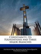 Christianity: Its Foundations and Three Major Branches