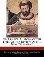 Bible Guide: History of the Bible with a Review of the New Testament
