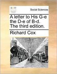 A letter to His G-e the D-e of B-d. The third edition. - Richard Cox