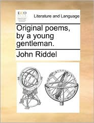 Original poems, by a young gentleman. - John Riddel