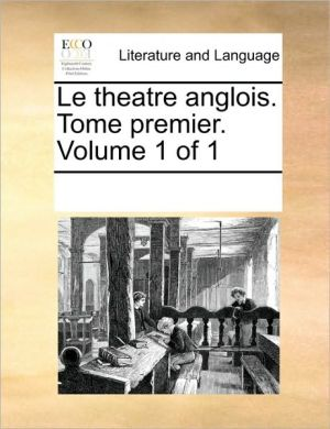 Le theatre anglois. Tome premier. Volume 1 of 1 - See Notes Multiple Contributors