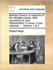 Barham Downs: Or Memoirs of the Whitaker Family. with Anecdotes of Lord Winterbottom. a Novel. in Two Volumes. ... Volume 1 of 2