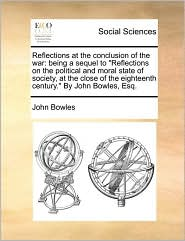 """Reflections at the Conclusion of the War: Being a Sequel to """"Reflections on the Political and Moral State of Society, at the Close of the Eighteenth C"""