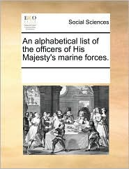 An alphabetical list of the officers of His Majesty's marine forces. - See Notes Multiple Contributors