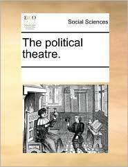 The political theatre. - See Notes Multiple Contributors
