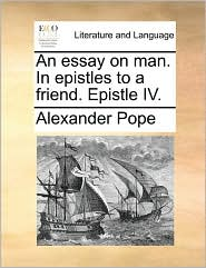 An essay on man. In epistles to a friend. Epistle IV. - Alexander Pope