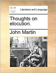 Thoughts on elocution. - John Martin