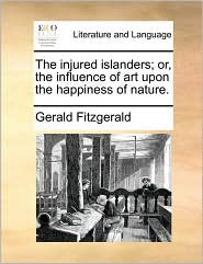The injured islanders; or, the influence of art upon the happiness of nature. - Gerald Fitzgerald