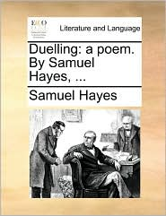 Duelling: A Poem. by Samuel Hayes, ...