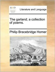 The garland; a collection of poems. - Philip Bracebridge Homer